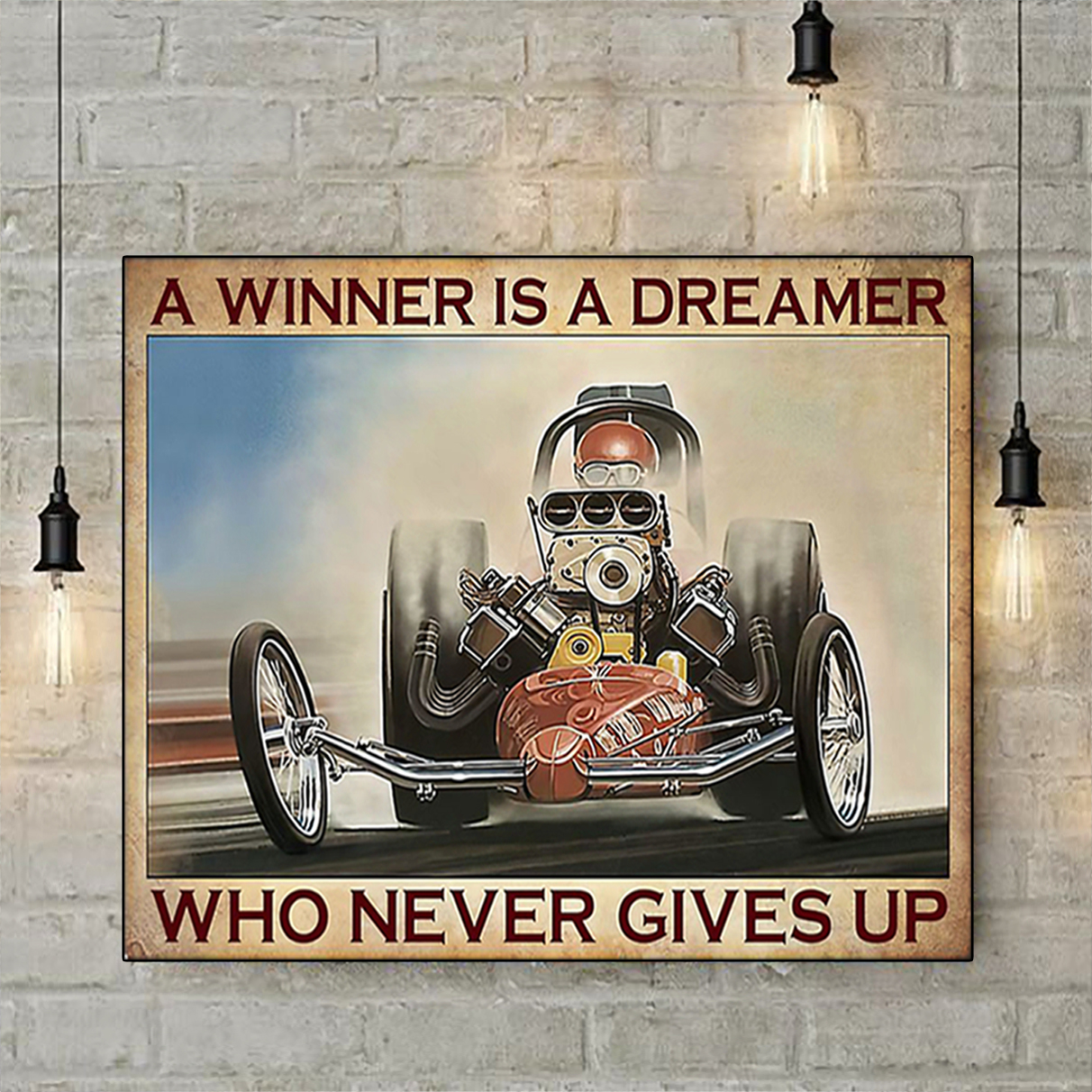 Drag racing a winner is a dreamer who never gives up poster A3