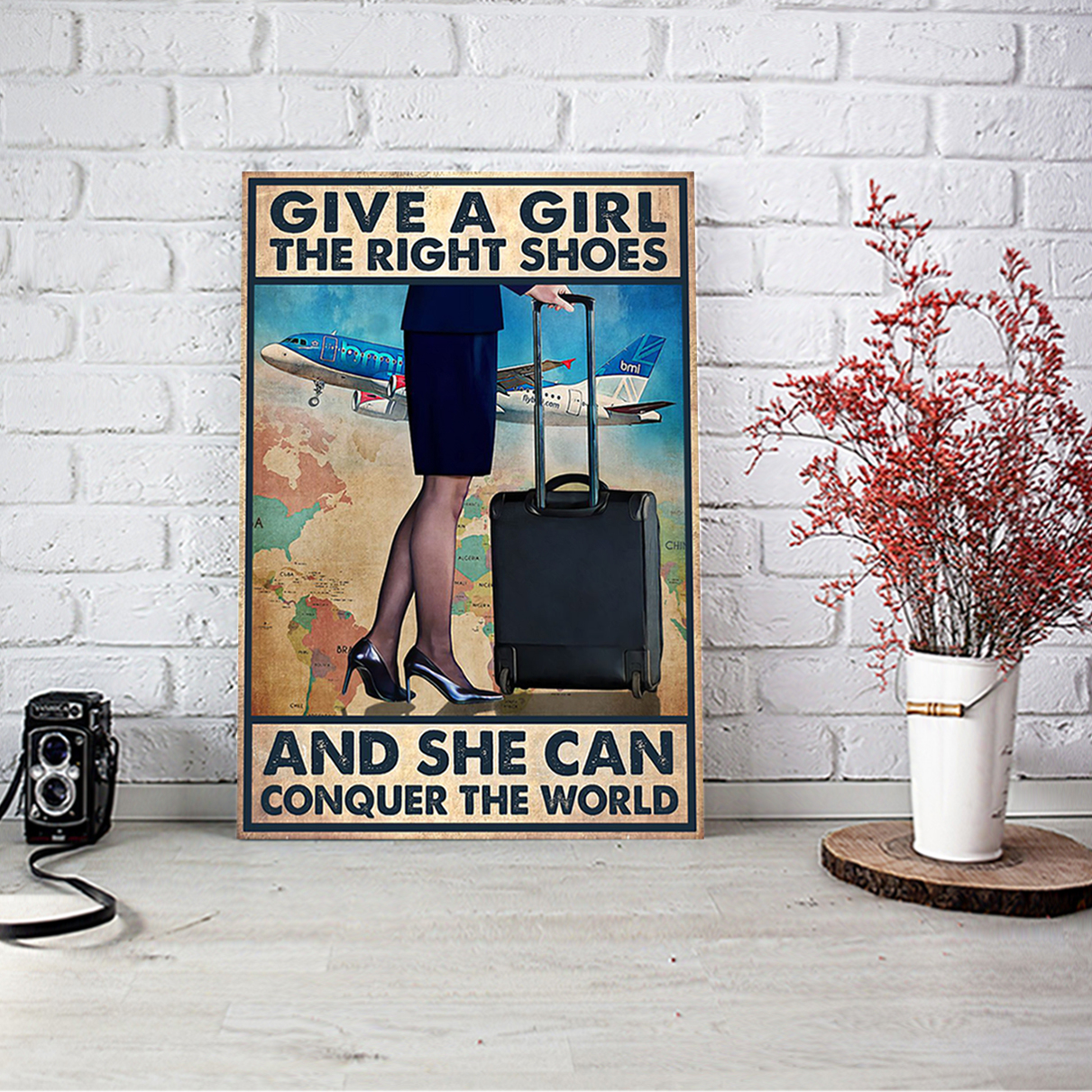 Flight attendant give a girl the right shoes and she can conquer the world poster A1