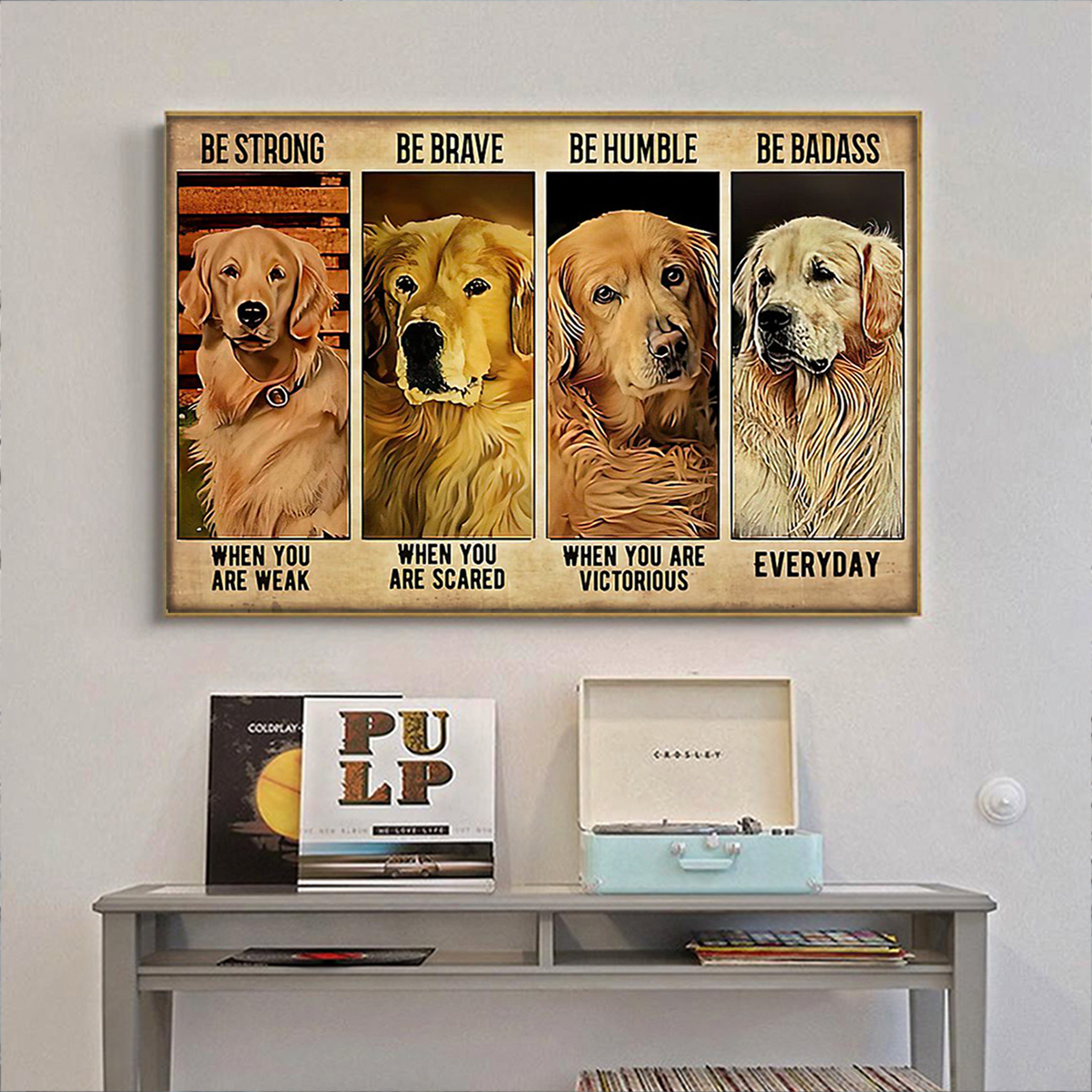Golden retriever be strong be brave be humble be badass poster A1
