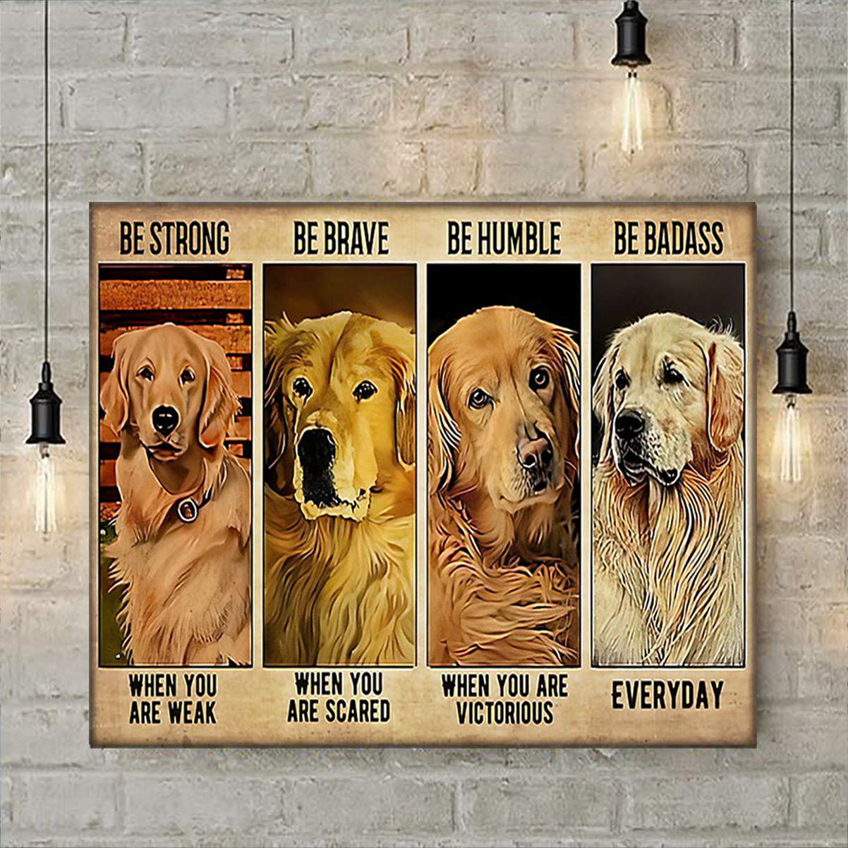 Golden retriever be strong be brave be humble be badass poster A2