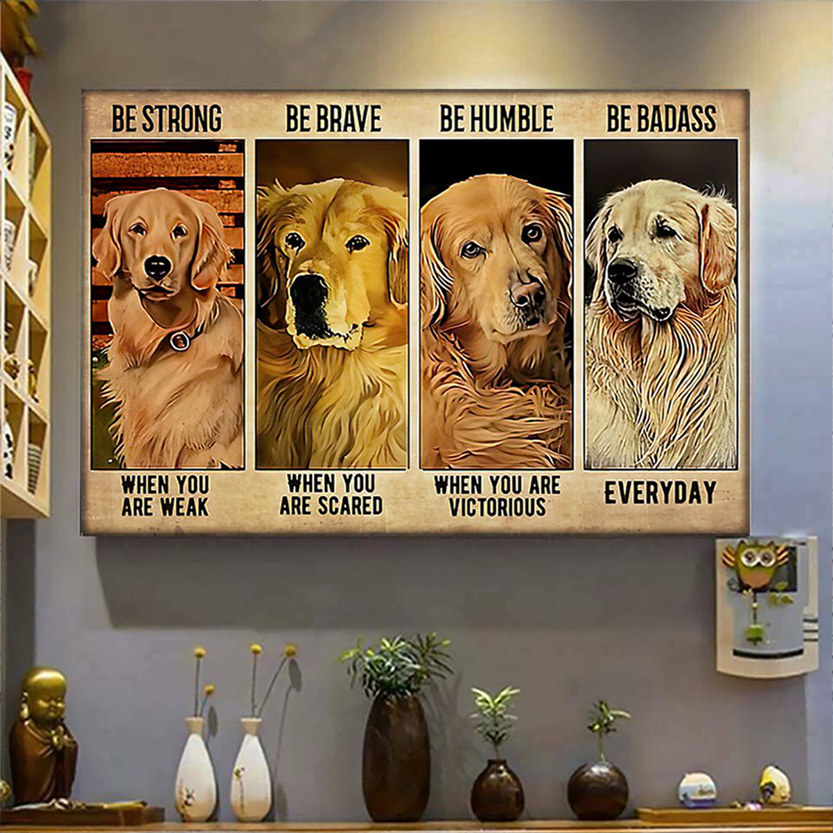 Golden retriever be strong be brave be humble be badass poster A3