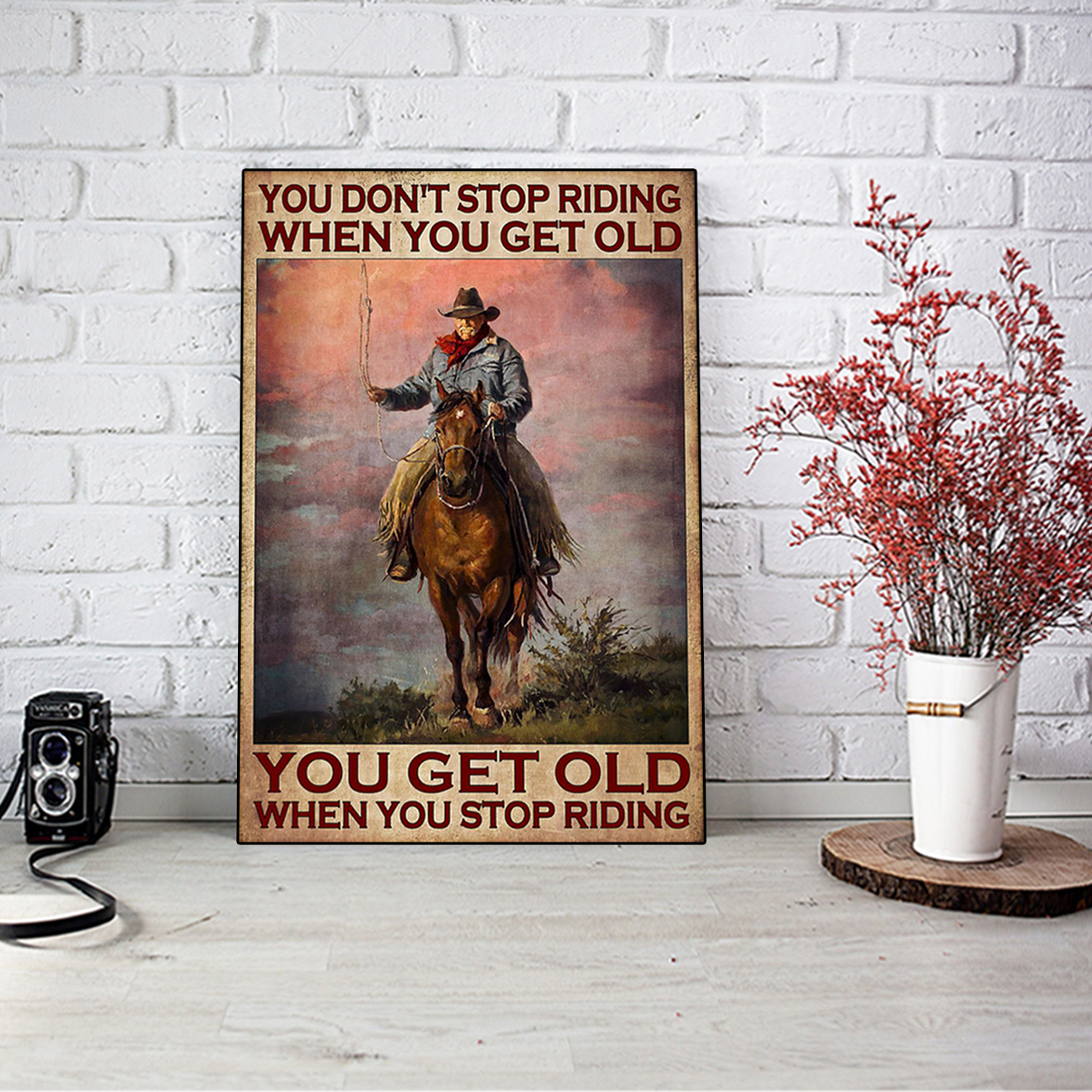 Old man cowboy you don't stop riding when you get old poster A1