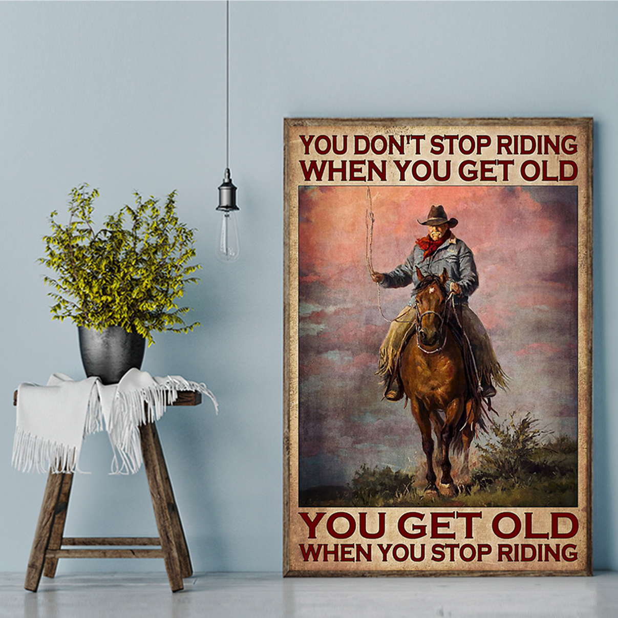 Old man cowboy you don't stop riding when you get old poster A2