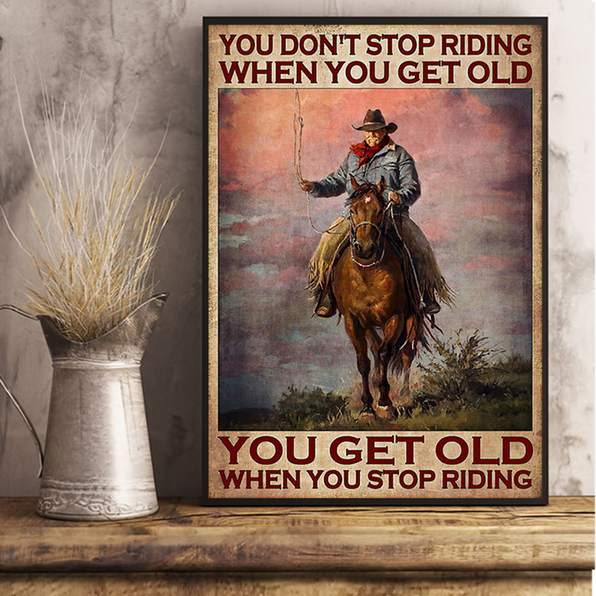 Old man cowboy you don't stop riding when you get old poster A3