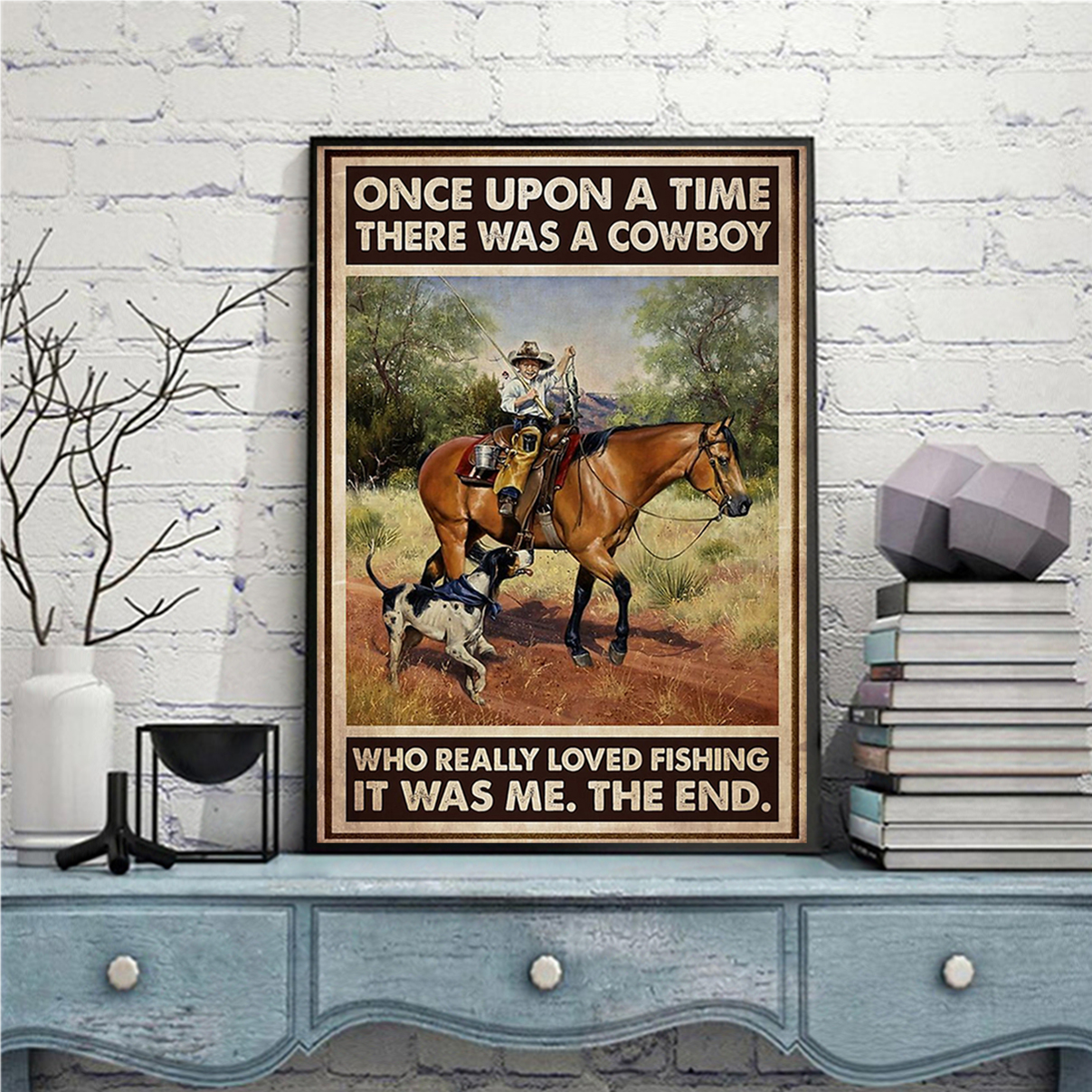 Once upon a time there was a cowboy who really loved fishing poster A1