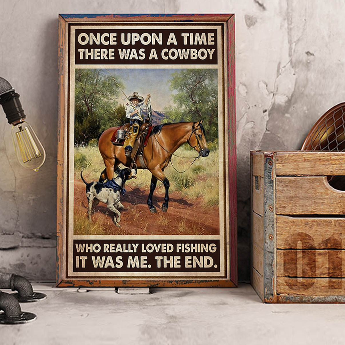Once upon a time there was a cowboy who really loved fishing poster A2