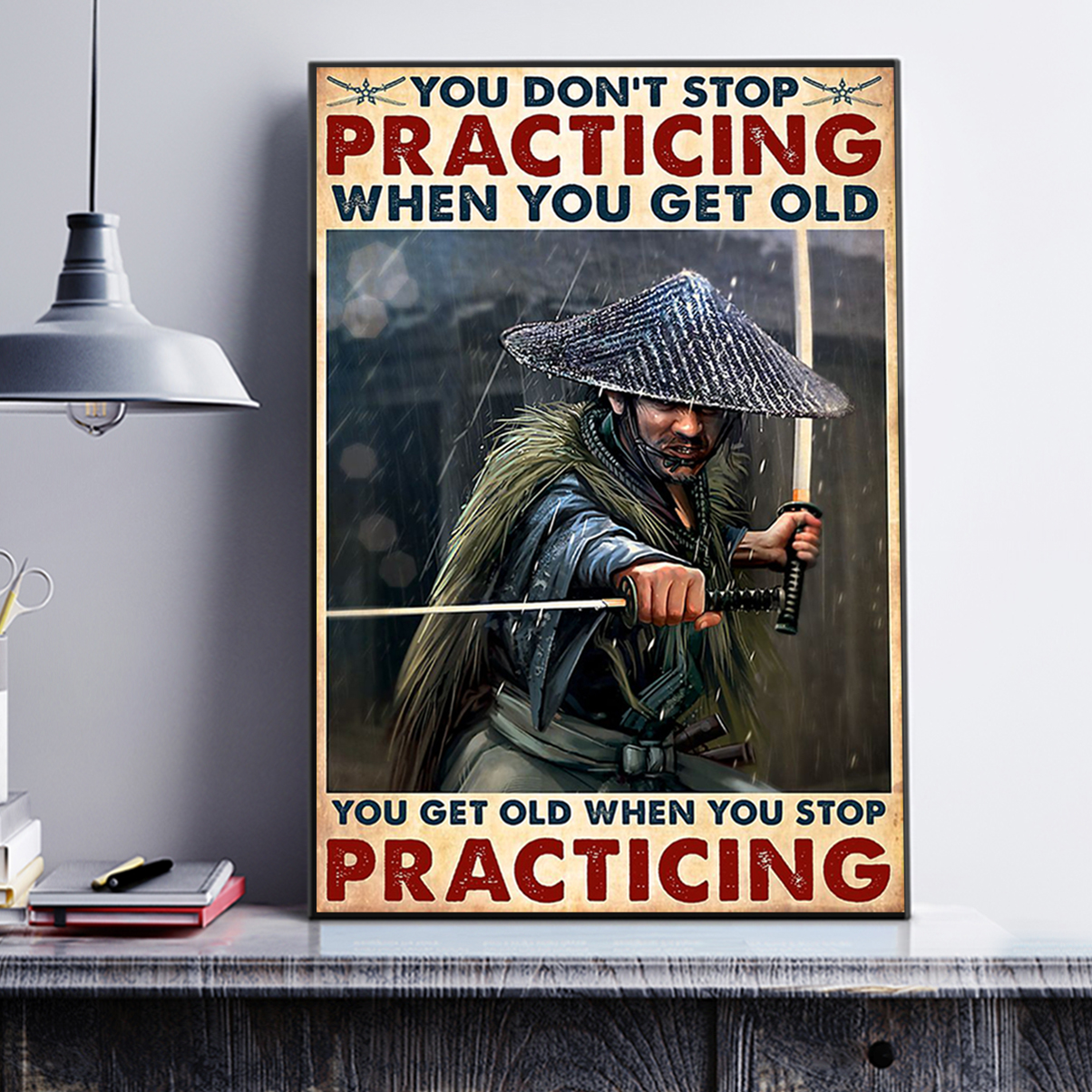 Samurai you don't stop practicing when you get old poster A1
