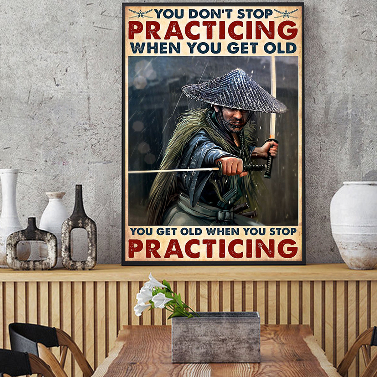 Samurai you don't stop practicing when you get old poster A2