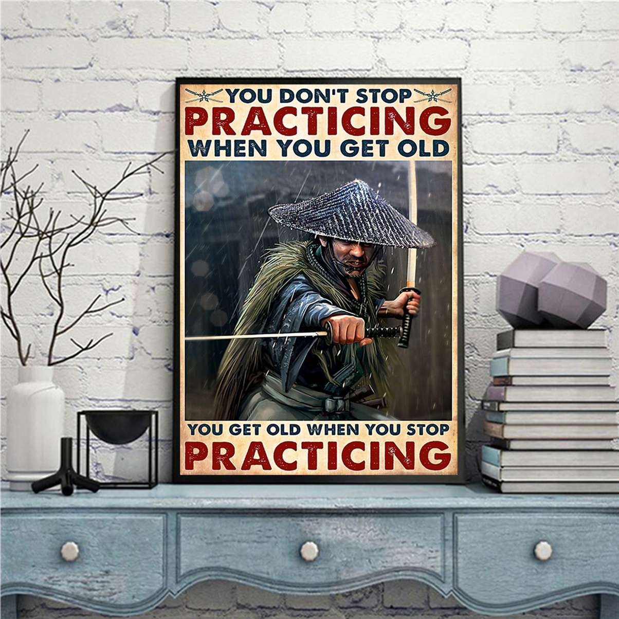 Samurai you don't stop practicing when you get old poster A3