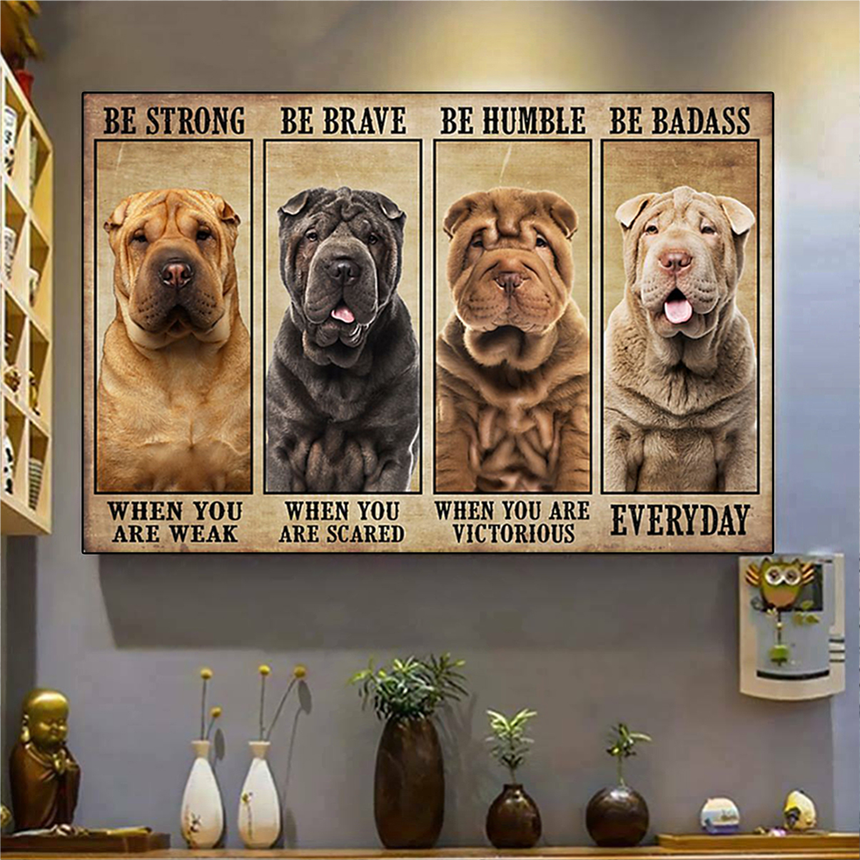 Shar-Pei be strong be brave be humble be badass poster A2