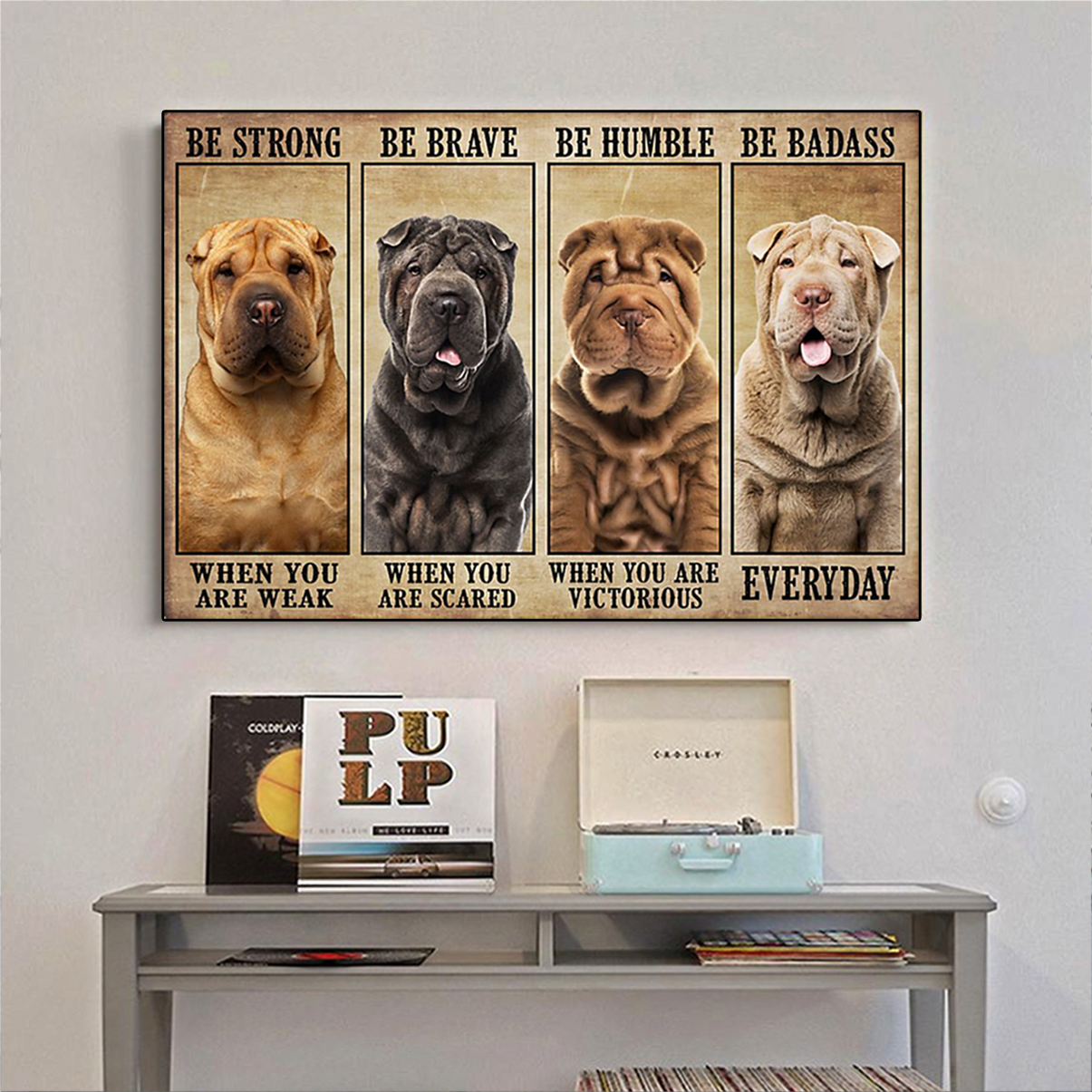 Shar-Pei be strong be brave be humble be badass poster A3