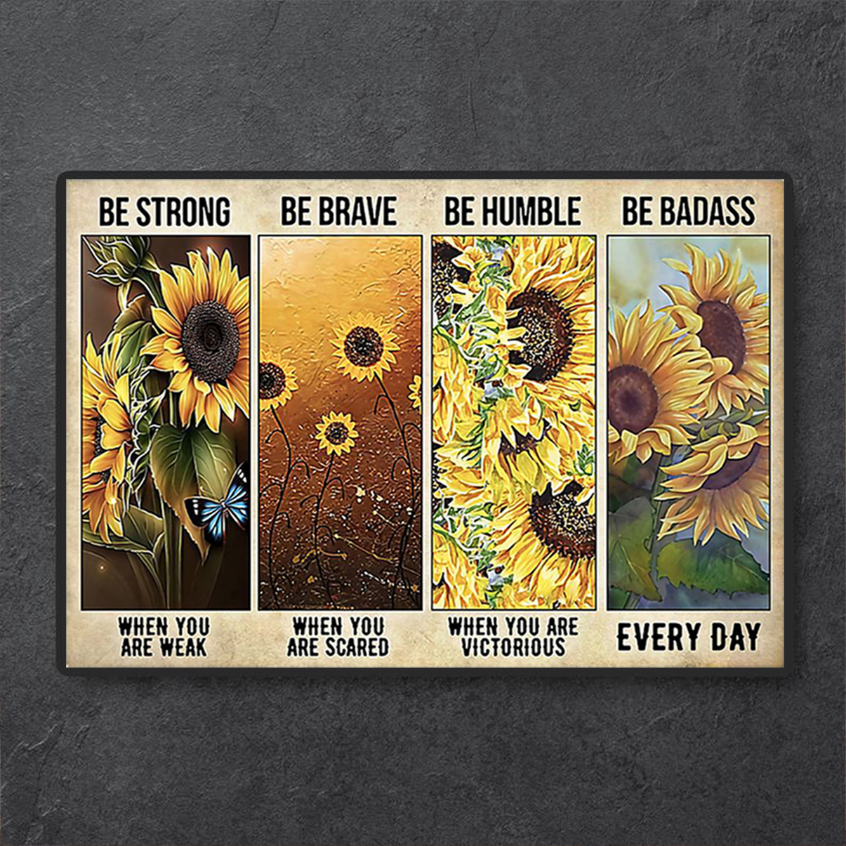 Sunflower be strong be brave be humble be badass poster A3