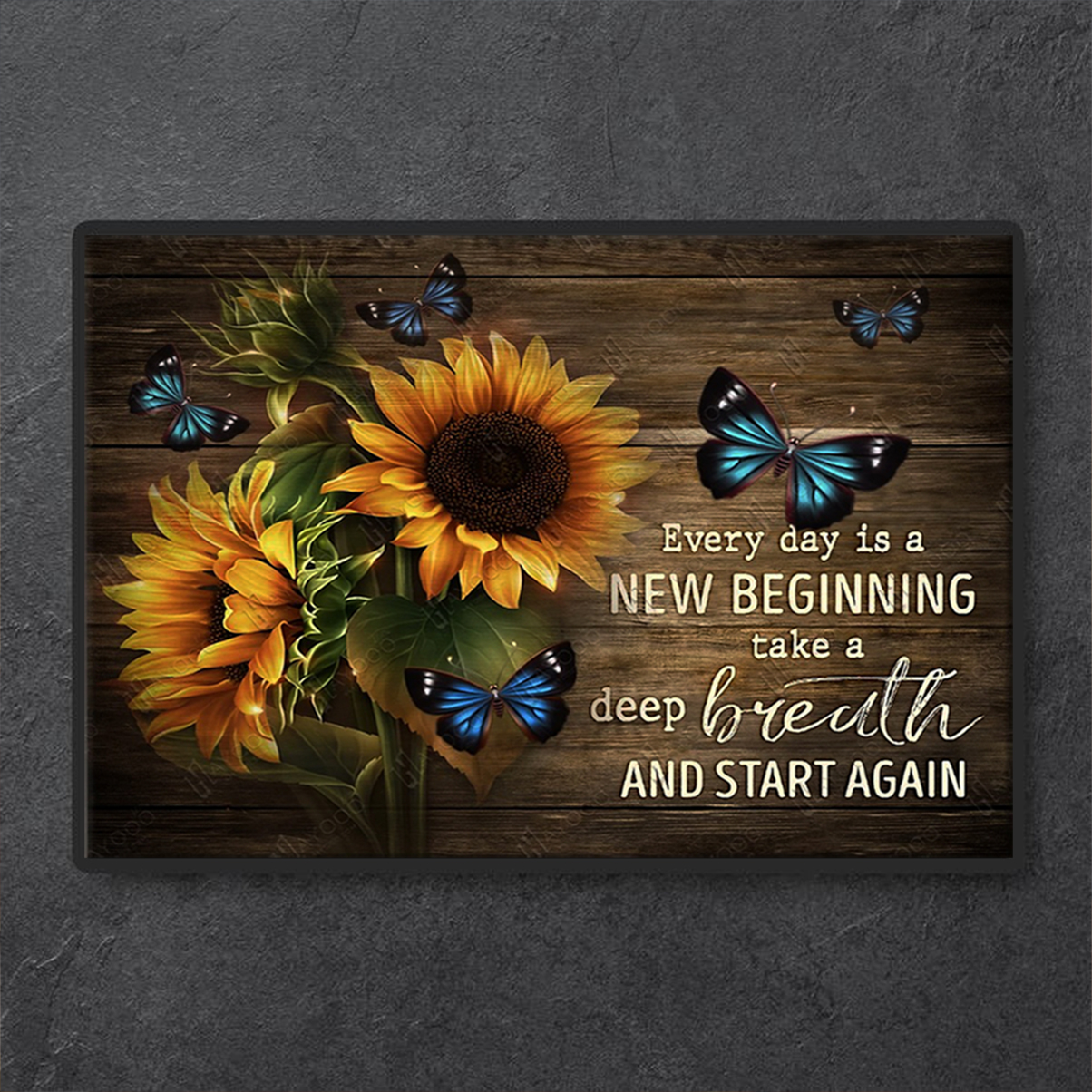 Sunflowers and butterflies everyday is a new beginning poster A1