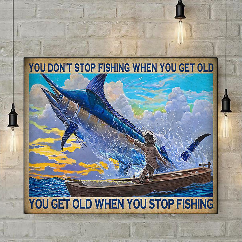 Swordfish You don't stop fishing when you get old you get old when you stop fishing poster A1