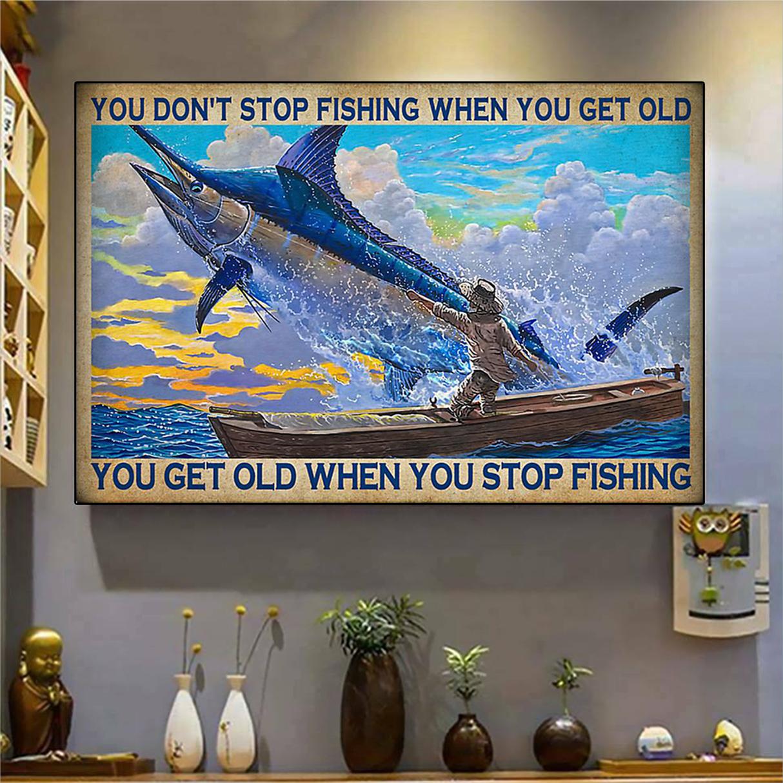Swordfish You don't stop fishing when you get old you get old when you stop fishing poster A2