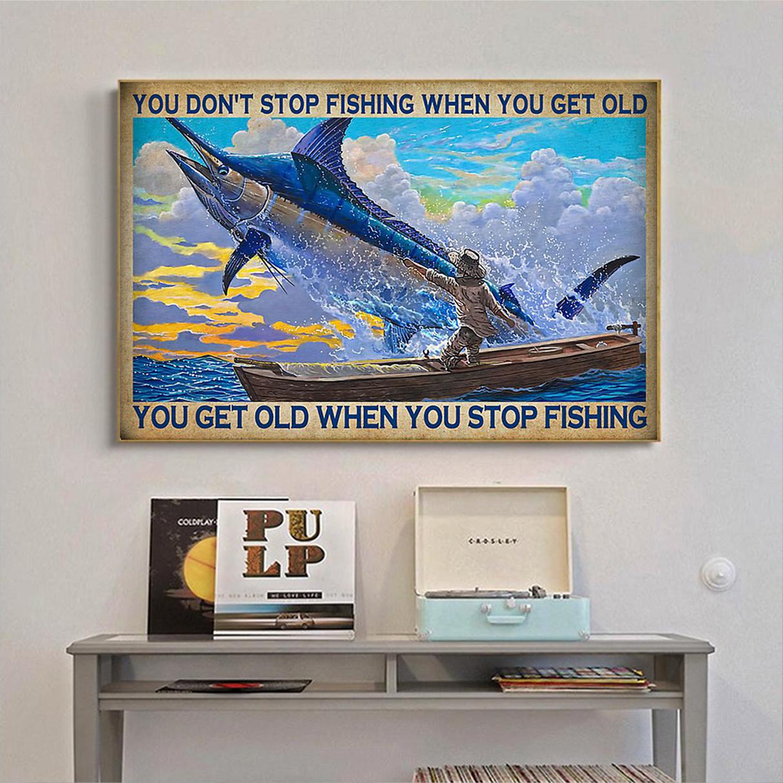 Swordfish You don't stop fishing when you get old you get old when you stop fishing poster A3