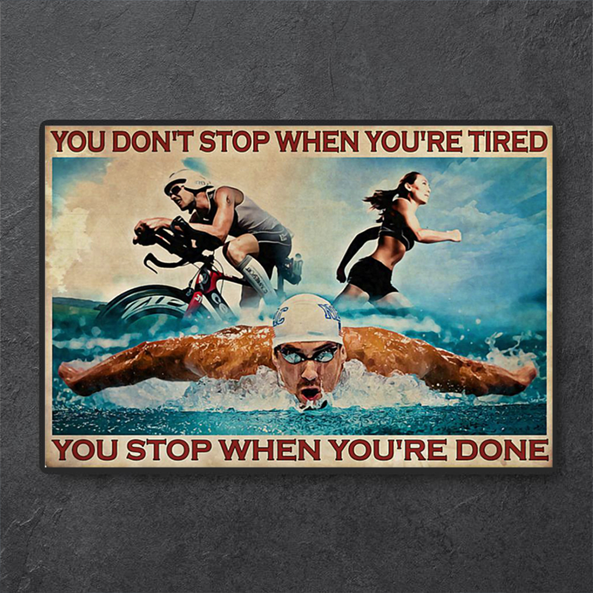 Triathlon you don't stop when you're tired poster A1