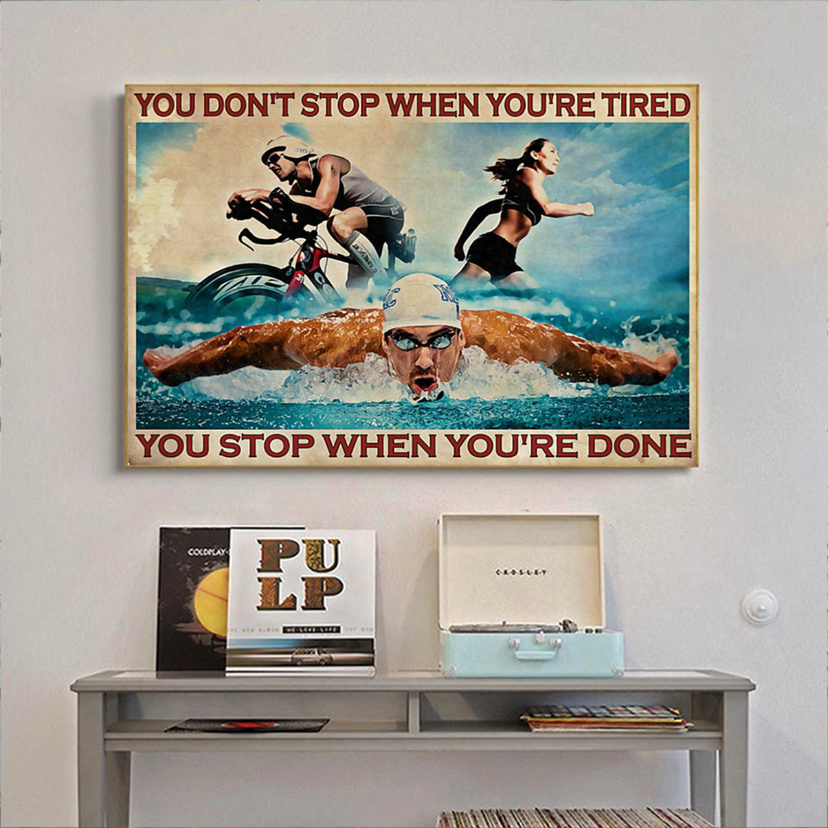 Triathlon you don't stop when you're tired poster A2