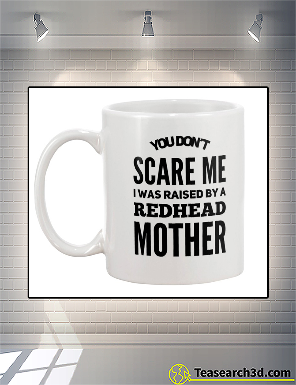 You don't scare me I was raised by a redhead mother mug back