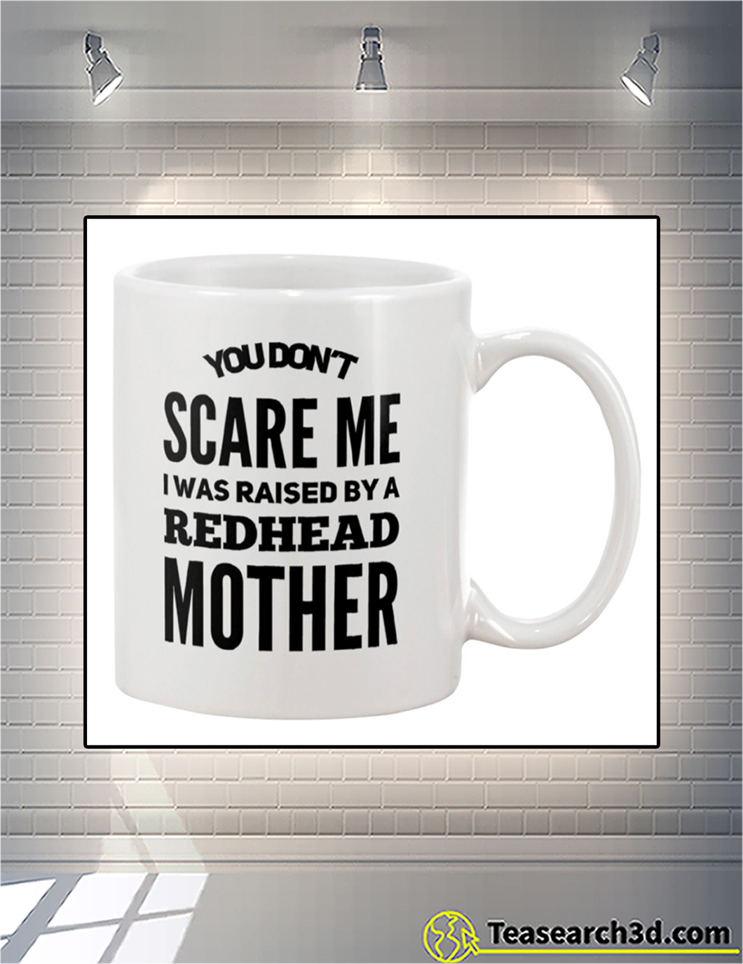 You don't scare me I was raised by a redhead mother mug front