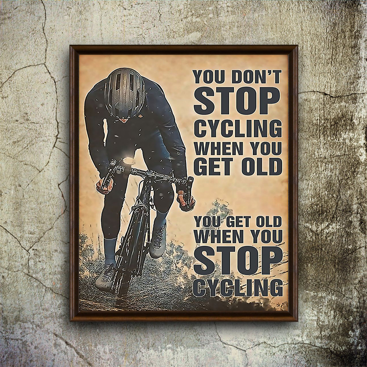 You don't stop cycling when you get old poster A1