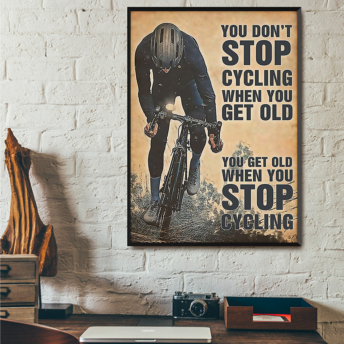 You don't stop cycling when you get old poster A3