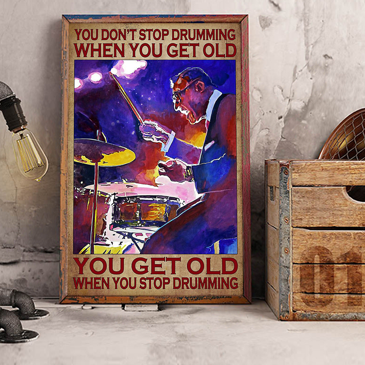 You don't stop drumming when you get old poster A1