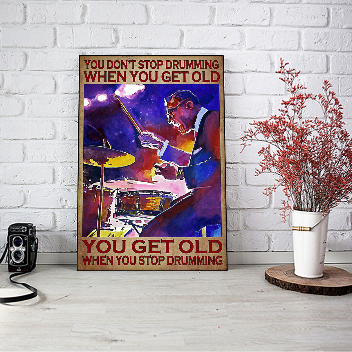 You don't stop drumming when you get old poster A2