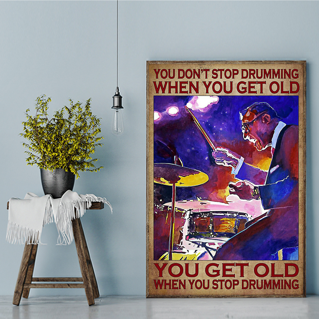 You don't stop drumming when you get old poster A3