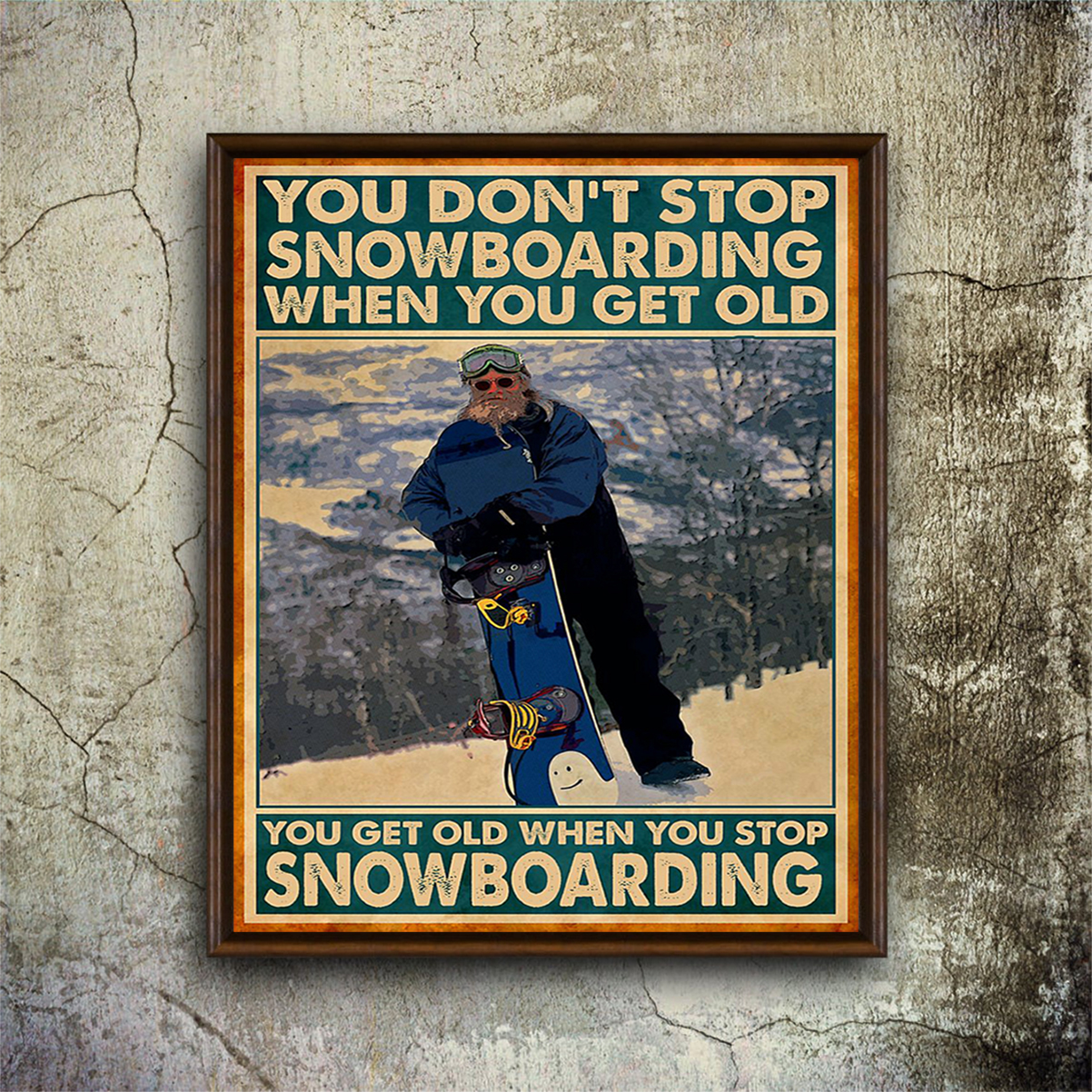 You don't stop snowboarding when you get old poster A1