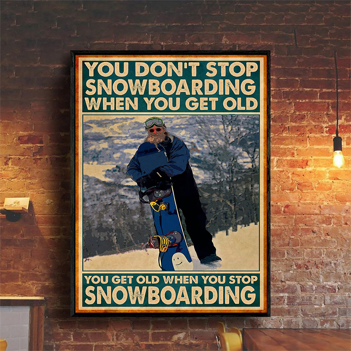 You don't stop snowboarding when you get old poster A2