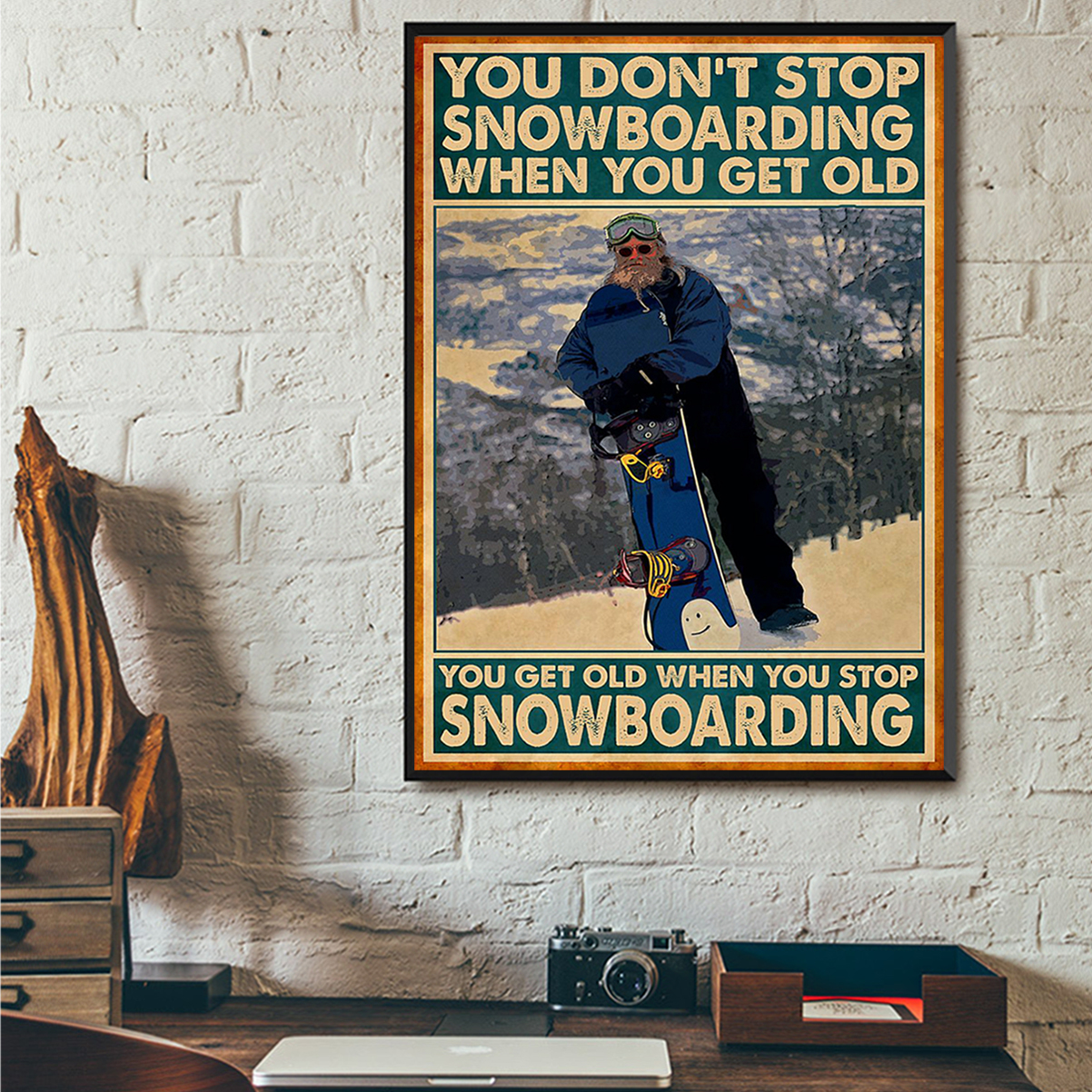 You don't stop snowboarding when you get old poster A3