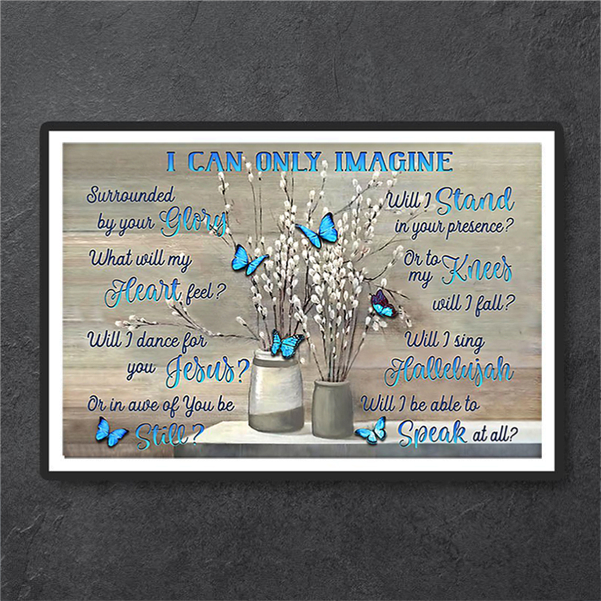 Blue butterfly I can only imagine poster A1