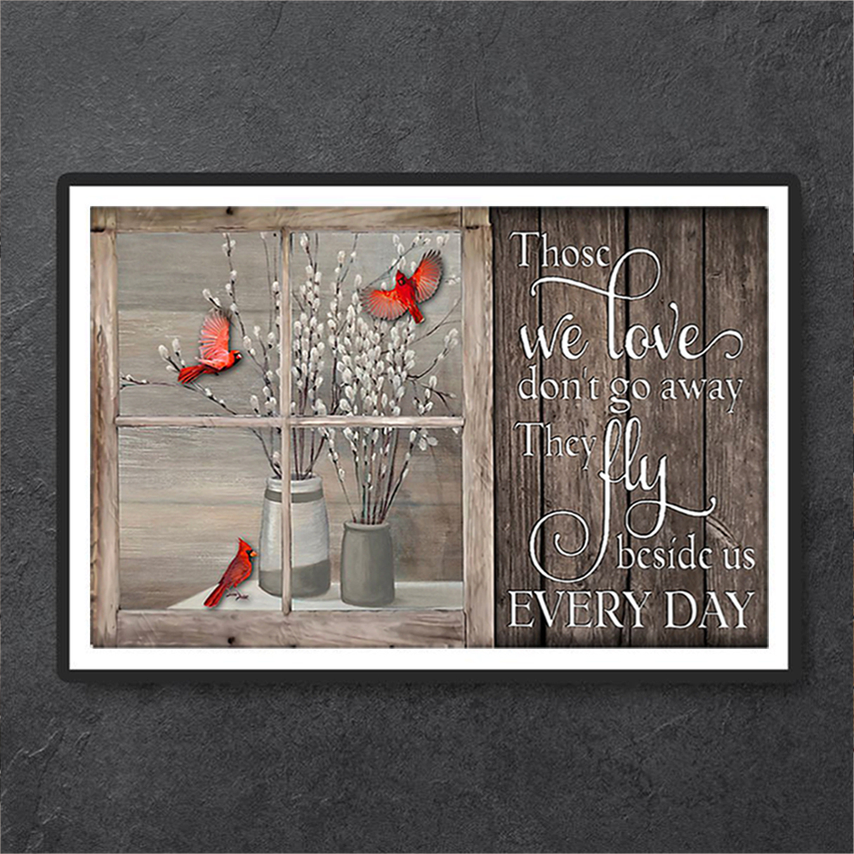 Cardinal window those we love don't go away poster A3