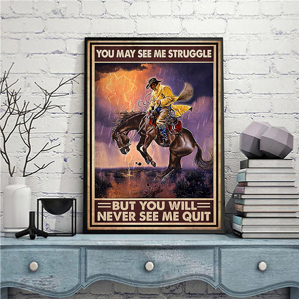 Cowboy you may see me struggle but you will never see me quit poster A3