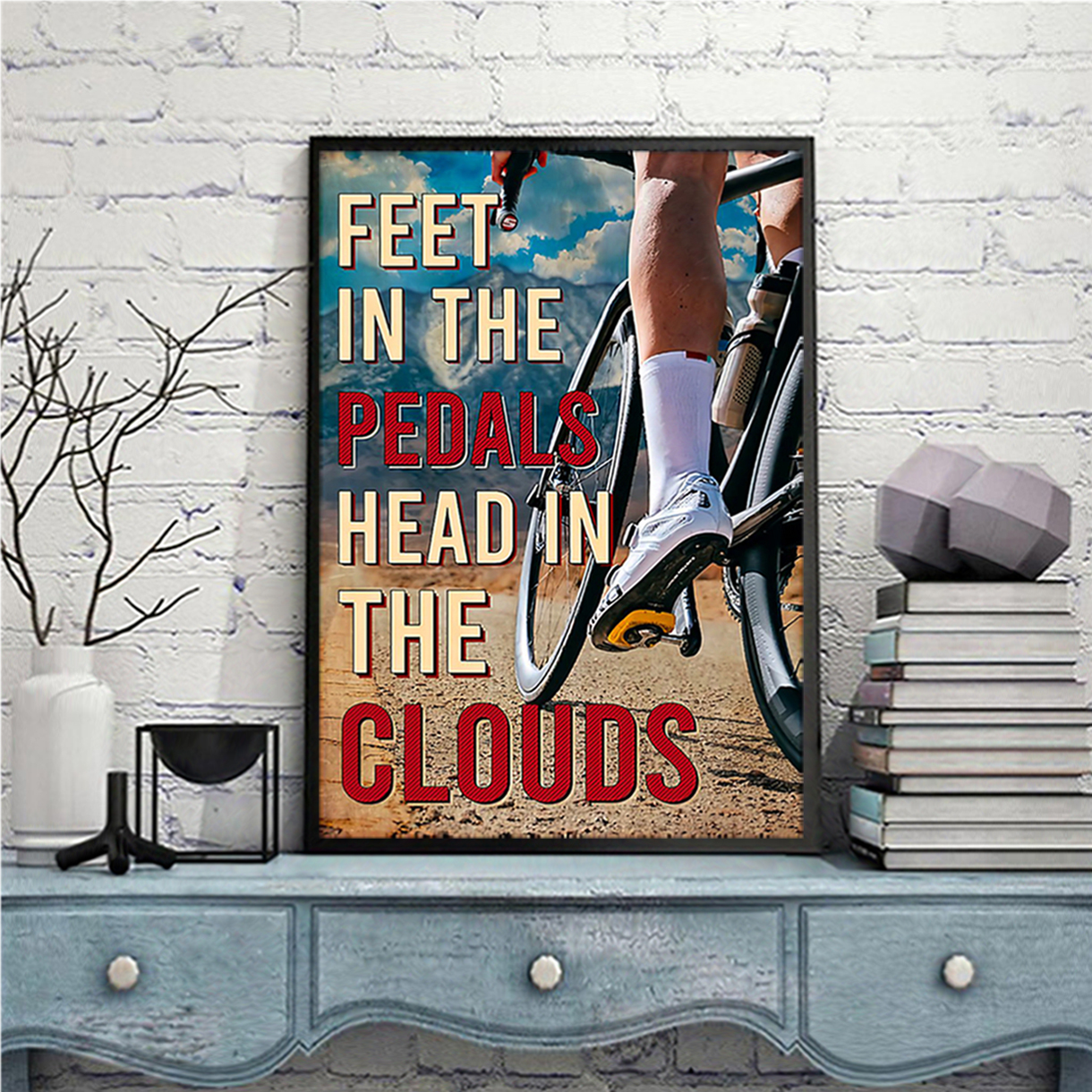 Cycling feet in the pedals head in the clouds poster A1