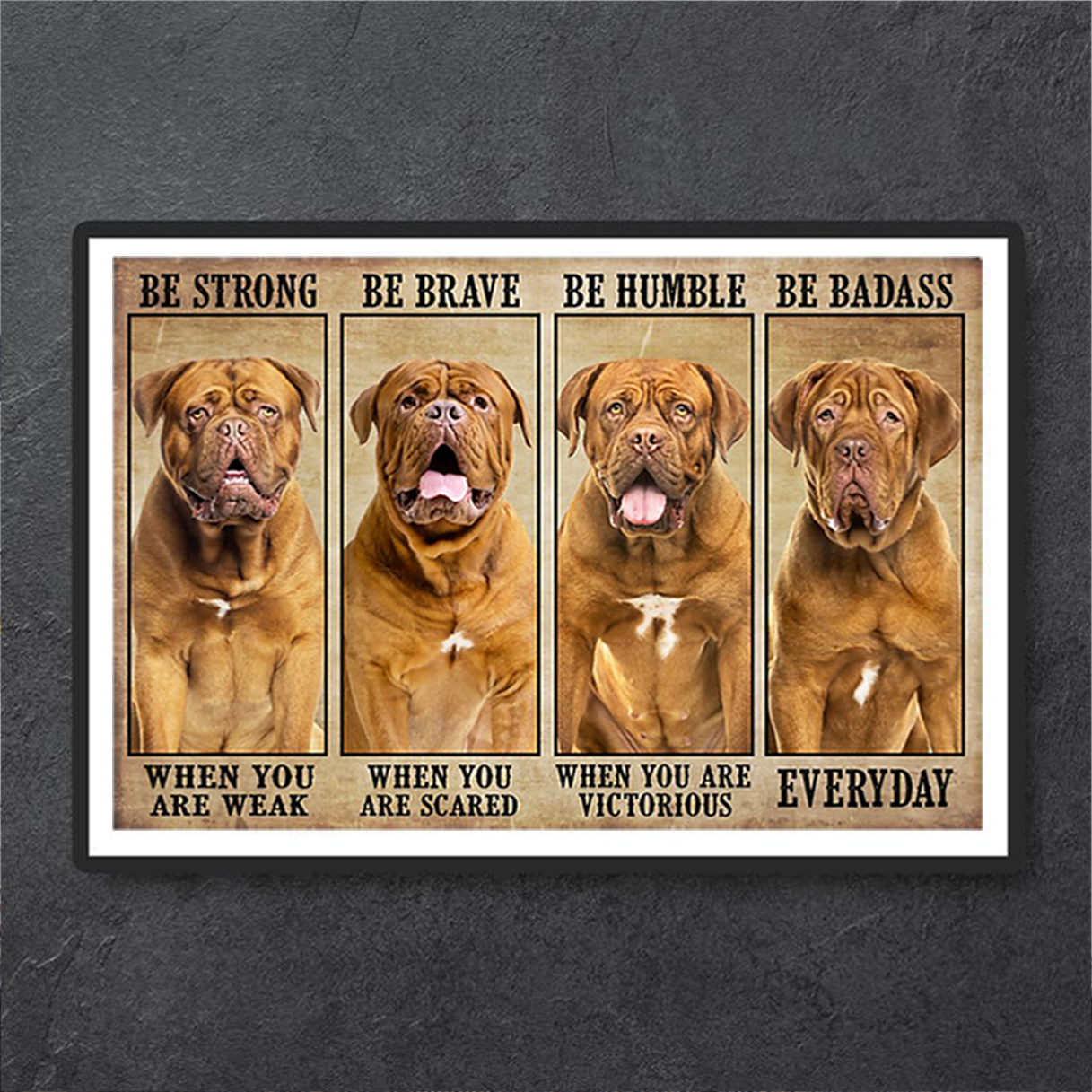 Dogue be strong be brave be humble be badass poster A1
