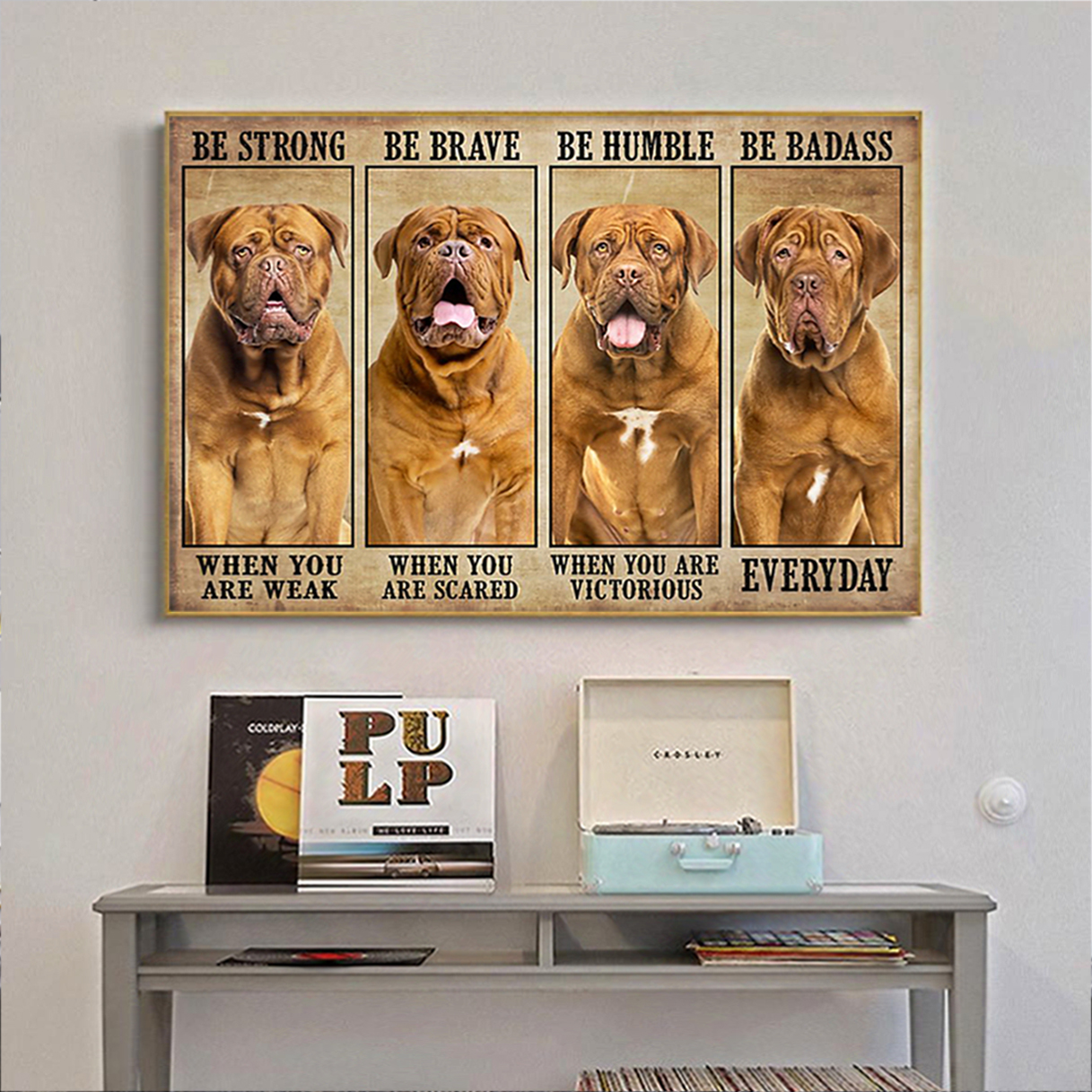 Dogue be strong be brave be humble be badass poster A2