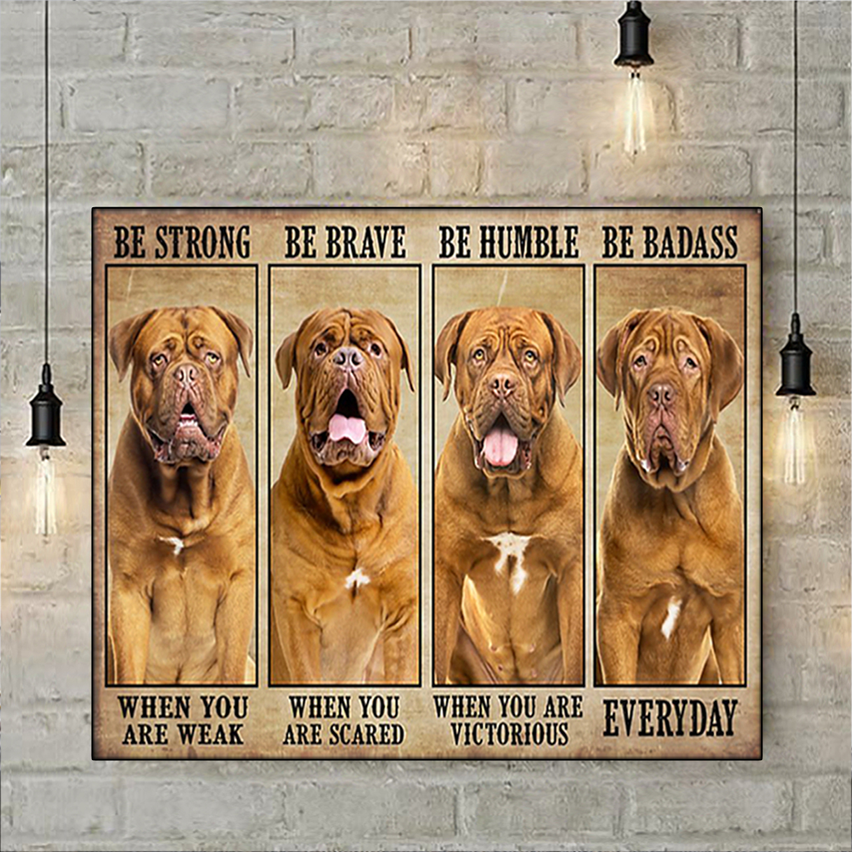 Dogue be strong be brave be humble be badass poster A3