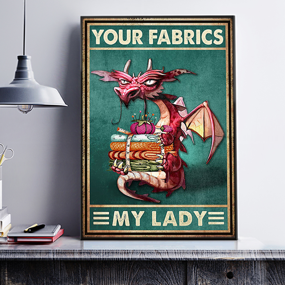Dragon your fabrics my lady poster A1