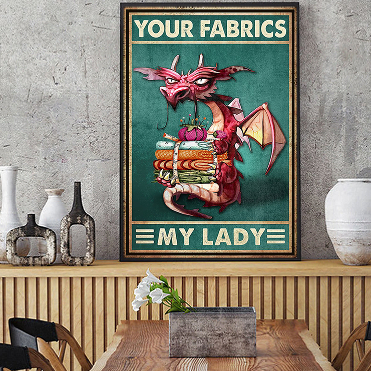 Dragon your fabrics my lady poster A2