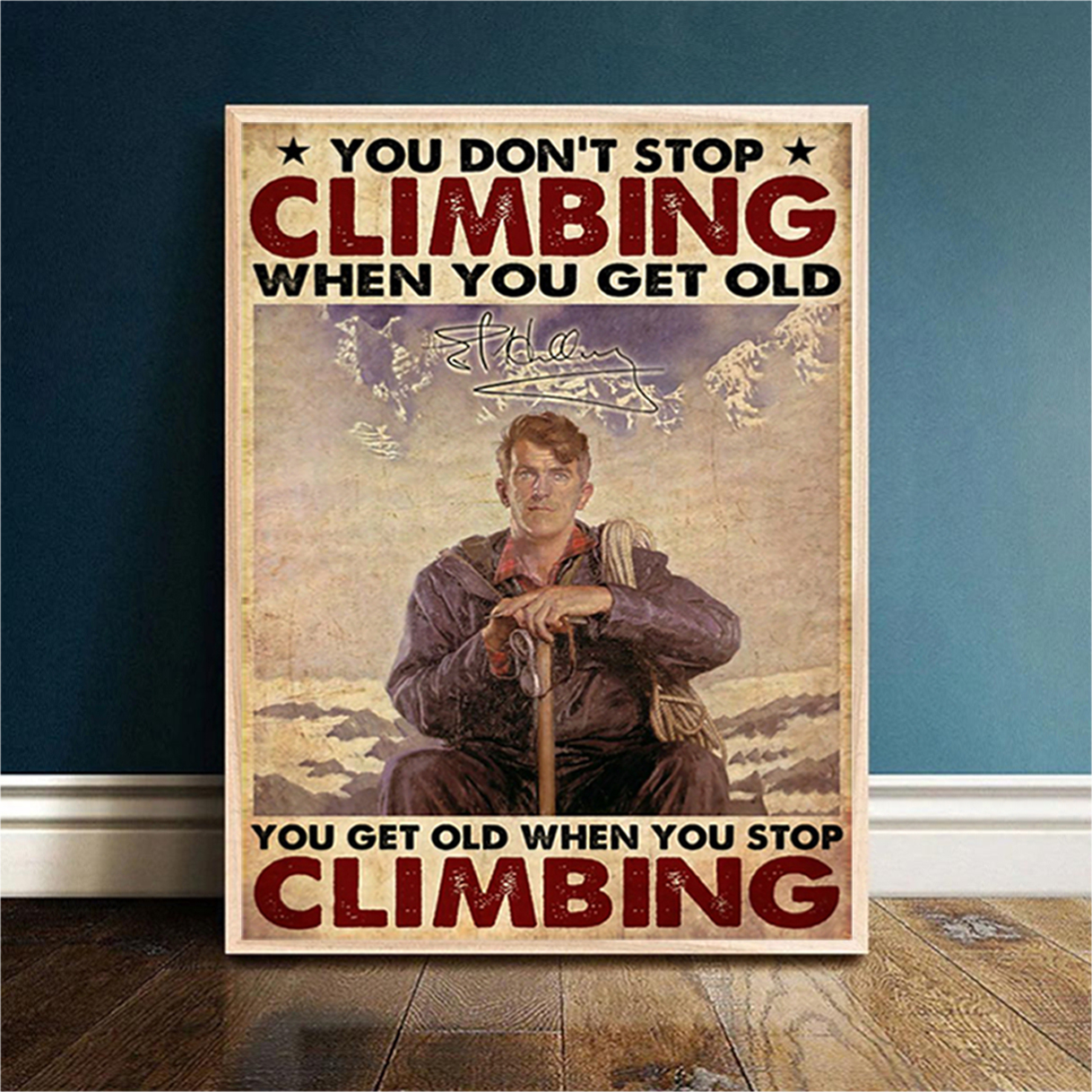 Edmund Hillary you don't stop climbing when you get old poster