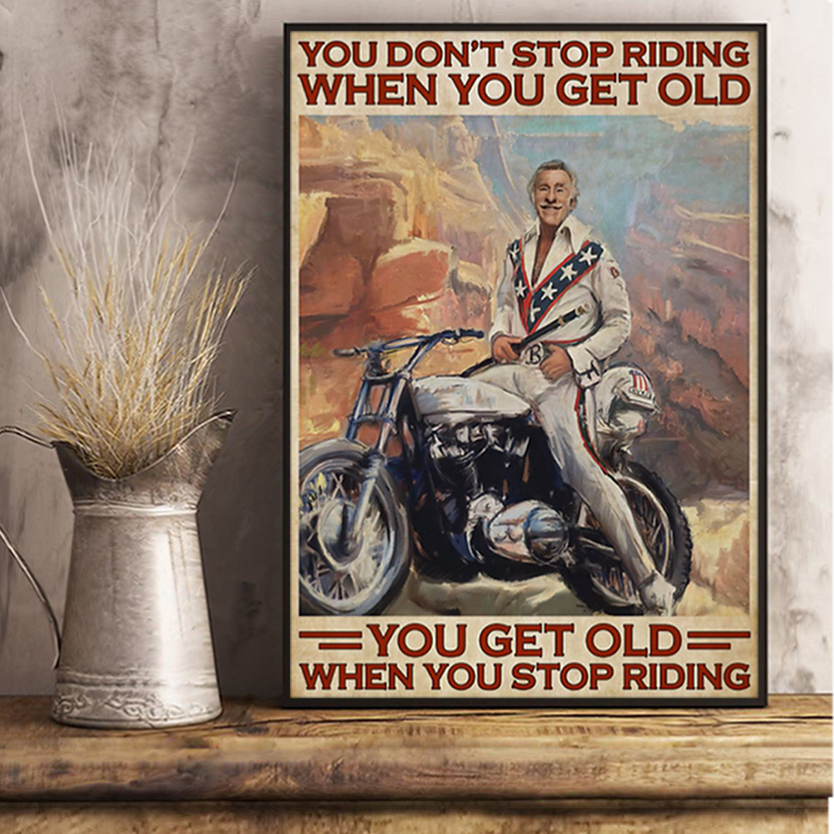Evel Knievel you don't stop riding when you get old poster