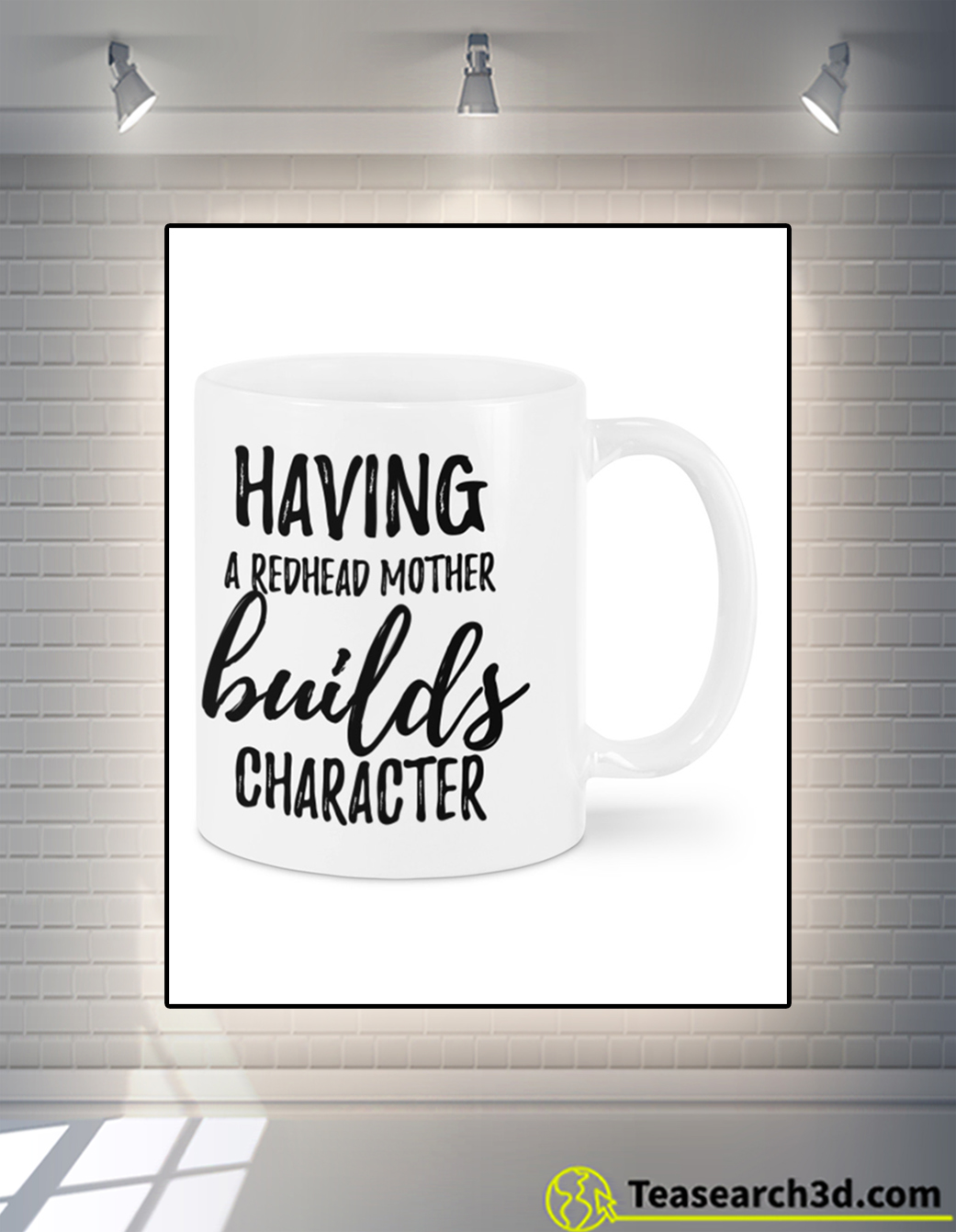Having a redhead mother builds character mug 11oz