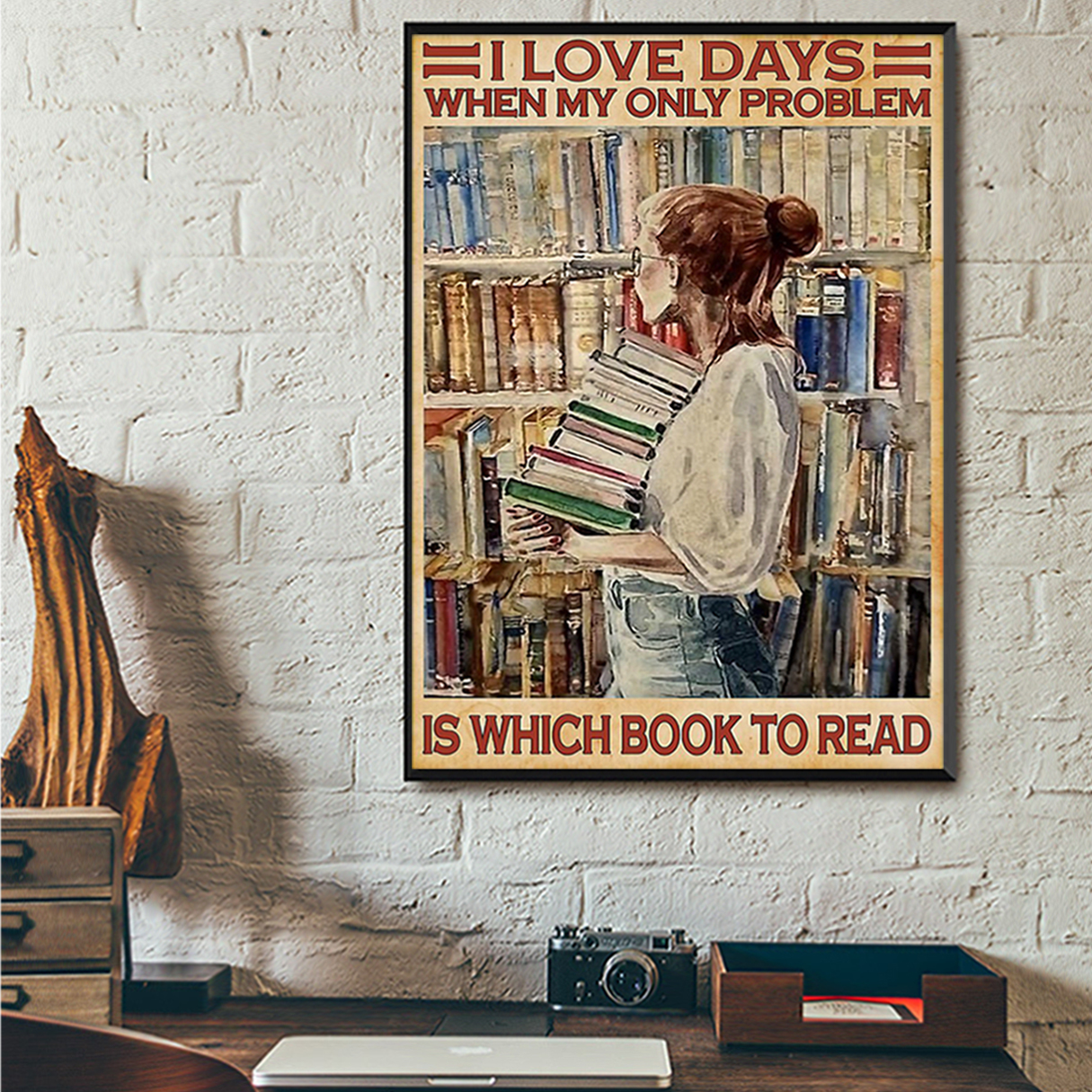 I love days when my only problem is which book to read poster A1