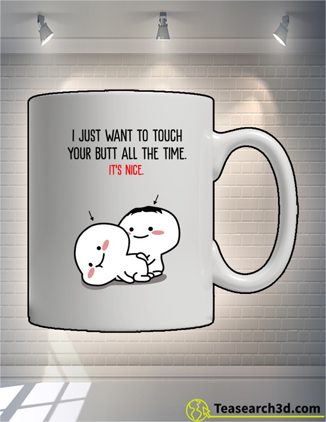 Personalized I just want to touch your butt all the time it's nice mug 15oz