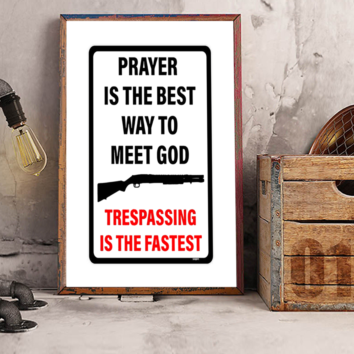 Prayer is the best way to meet god trespassing is the fastest poster