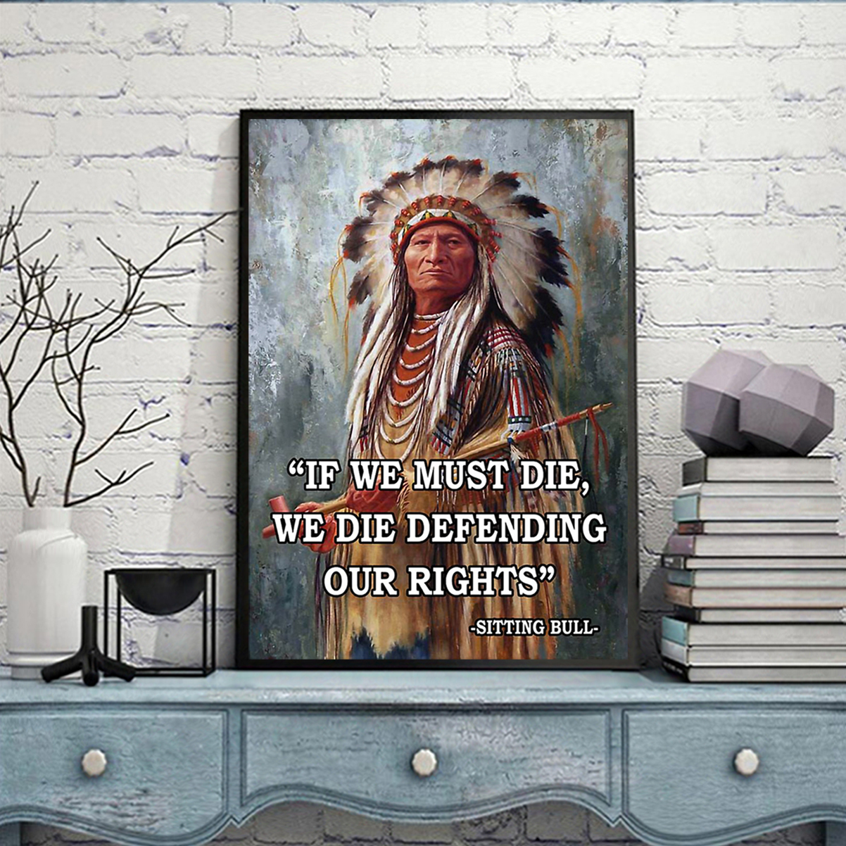 Sitting bull if we must die poster A3