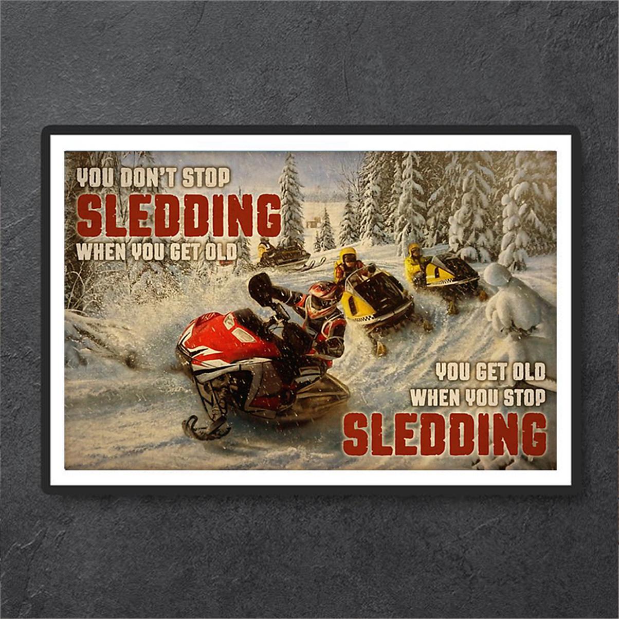 Snowmobile you don't stop sledding when you get old poster A2