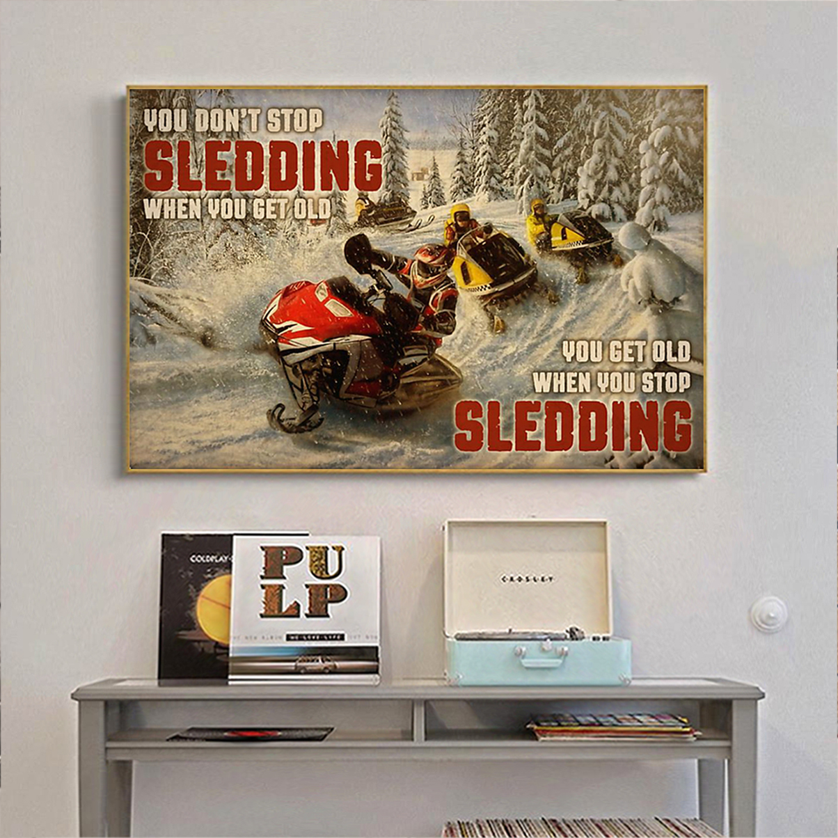 Snowmobile you don't stop sledding when you get old poster A3